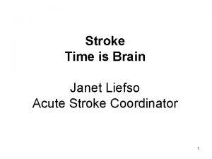 Stroke Time is Brain Janet Liefso Acute Stroke