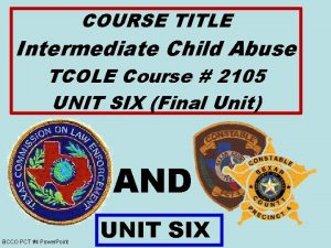 COURSE TITLE Intermediate Child Abuse TCOLE Course 2105