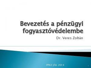 Bevezets a pnzgyi fogyasztvdelembe Dr Veres Zoltn PPKE