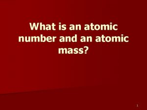 What is an atomic number and an atomic