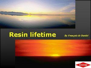 Resin lifetime By Franois de Dardel RESIN LIFETIME