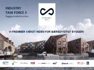 INDUSTRY TASK FORCE 3 Byggevaredeklaration VI FREMMER VKST