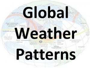Global Weather Patterns Global Weather Patterns Weather forecasters