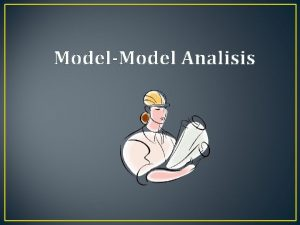 ModelModel Analisis Tujuan Mahasiswa dapat mengerti mengenai modelmodel