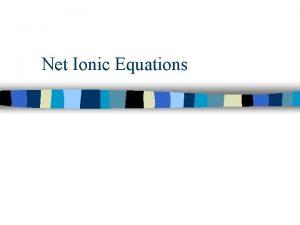 Net Ionic Equations Net Ionic Equations n describe