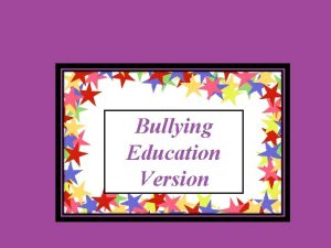 Bullying Education Version Types of Bullying Statistics What