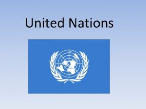 United Nations United Nations The UN was created