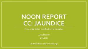 NOON REPORT CC JAUNDICE Focus diagnostics complications of