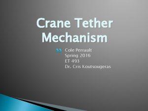 Crane Tether Mechanism Cole Perrault Spring 2016 ET