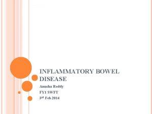 INFLAMMATORY BOWEL DISEASE Anusha Reddy FY 1 SWFT
