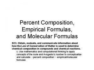 Percent Composition Empirical Formulas and Molecular Formulas SC