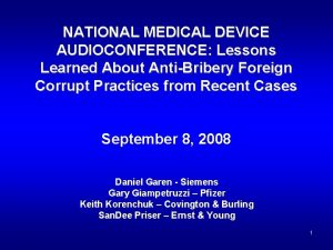 NATIONAL MEDICAL DEVICE AUDIOCONFERENCE Lessons Learned About AntiBribery