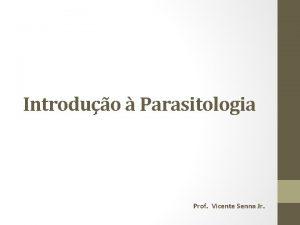 Introduo Parasitologia Prof Vicente Senna Jr UNIVERSIDADE IGUAU