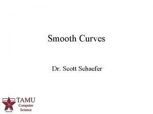 Smooth Curves Dr Scott Schaefer 1 Smooth Curves