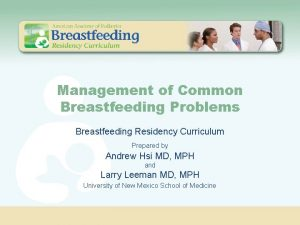 Management of Common Breastfeeding Problems Breastfeeding Residency Curriculum