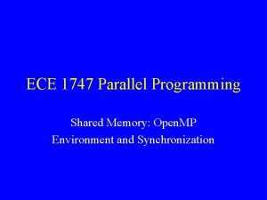 ECE 1747 Parallel Programming Shared Memory Open MP