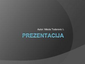 Autor Nikola Todorovic I 4 PREZENTACIJA WWW Najveci