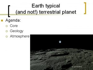 Earth typical and not terrestrial planet n Agenda