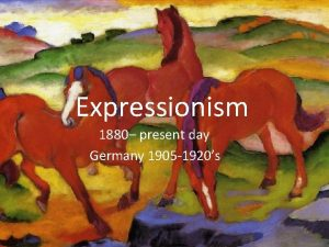 Expressionism 1880 present day Germany 1905 1920s Van