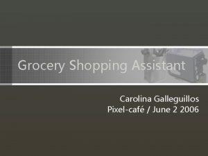 Grocery Shopping Assistant Carolina Galleguillos Pixelcaf June 2