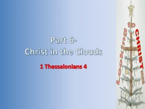 Part 6 Christ in the Clouds 1 Thessalonians