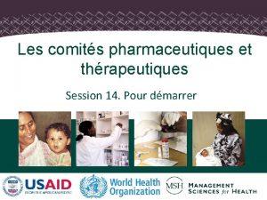 Les comits pharmaceutiques et thrapeutiques Session 14 Pour