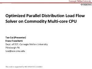 Carnegie Mellon Optimized Parallel Distribution Load Flow Solver