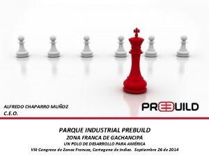ALFREDO CHAPARRO MUOZ C E O PARQUE INDUSTRIAL