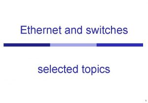 Ethernet and switches selected topics 1 Agenda Scaling