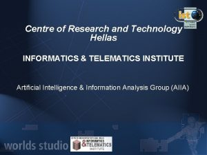 Centre of Research and Technology Hellas INFORMATICS TELEMATICS