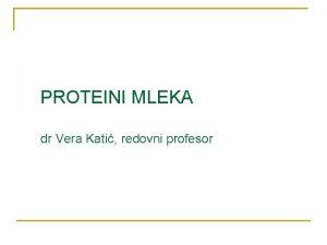 PROTEINI MLEKA dr Vera Kati redovni profesor Proteini
