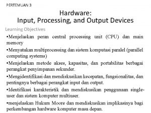 PERTEMUAN 3 Hardware Input Processing and Output Devices