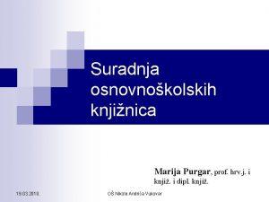 Suradnja osnovnokolskih knjinica Marija Purgar prof hrv j