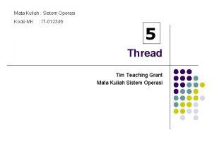 Mata Kuliah Sistem Operasi Kode MK IT012336 5