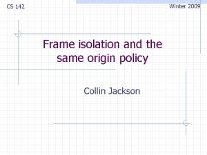 Winter 2009 CS 142 Frame isolation and the