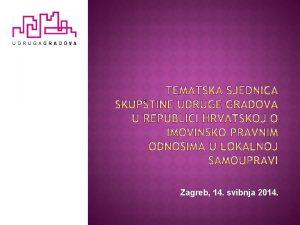 Zagreb 14 svibnja 2014 Prijedlog dnevnog reda tematske