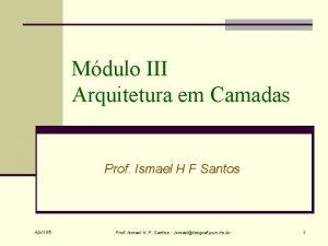 Mdulo III Arquitetura em Camadas Prof Ismael H