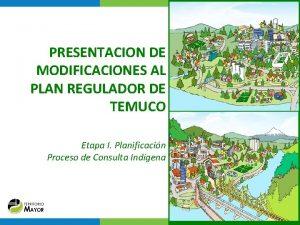 PRESENTACION DE MODIFICACIONES AL PLAN REGULADOR DE TEMUCO