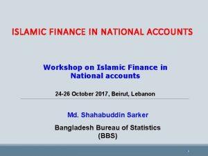 ISLAMIC FINANCE IN NATIONAL ACCOUNTS Workshop on Islamic
