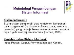 Metodologi Pengembangan Sistem Informasi Suatu sistem yang terdiri