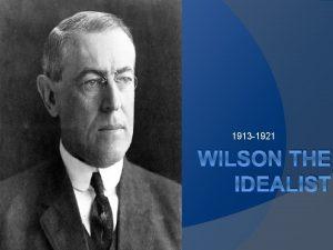 1913 1921 WILSON THE IDEALIST Background Born in