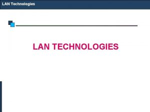 LAN Technologies LAN TECHNOLOGIES LAN Technologies Technology Options