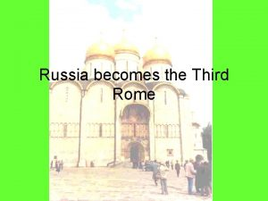 Russia becomes the Third Rome Russia and the