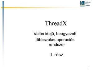 Szchenyi Istvn Egyetem Thread X Vals idej begyazott