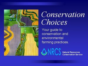 Conservation Choices Your guide to conservation and environmental