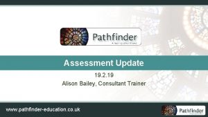 Assessment Update 19 2 19 Alison Bailey Consultant