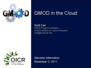 GMOD in the Cloud Scott Cain GMOD Project