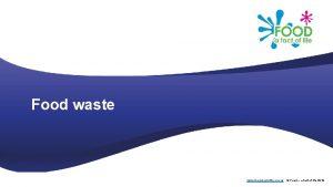Food waste www foodafactoflife org uk Food a