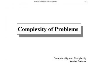 Computability and Complexity 11 1 Complexity of Problems