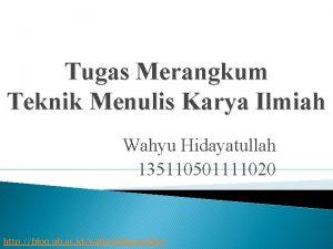 Tugas Merangkum Teknik Menulis Karya Ilmiah Wahyu Hidayatullah